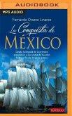 La Conquista de Mexico: Desde La Llegada de la Primera Expedicion a Las Costas de Yucatan Hasta El Fin del Imperio Azteca