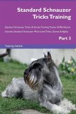 Standard Schnauzer Tricks Training Standard Schnauzer Tricks & Games Training Tracker & Workbook. Includes