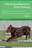 Flat-Coated Retriever Tricks Training Flat-Coated Retriever Tricks & Games Training Tracker & Workbook. Includes