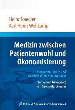 Medizin zwischen Patientenwohl und Ökonomisierung - Naegler, Heinz; Wehkamp, Karl-Heinz