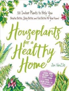 Houseplants for a Healthy Home - VanZile, Jon