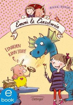Einhorn kann jeder! / Emmi & Einschwein Bd.1 (eBook, ePUB) - Böhm, Anna