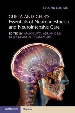 Gupta and Gelb's Essentials of Neuroanesthesia and Neurointensive Care - Adapa, Ram; Duane, Derek; Gelb, Adrian; Gupta, Arun