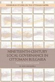 Nineteenth-Century Local Governance in Ottoman Bulgaria: Politics in Provincial Councils