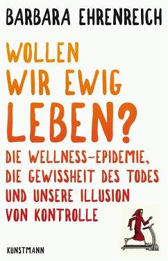 Wollen wir ewig leben? (eBook, ePUB) - Ehrenreich, Barbara