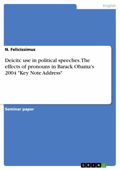 9783668552043 - Felicissimus, N.: Deicitc use in political speeches. The effects of pronouns in Barack Obama´s 2004 ´´Key Note Address´´ - Buch