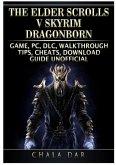 The Elder Scrolls V Skyrim Dragonborn Game, PC, DLC, Walkthrough, Tips, Cheats, Download Guide Unofficial