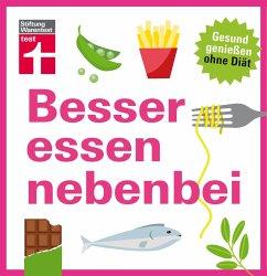 Besser essen nebenbei - Burger, Kathrin; Büscher, Astrid