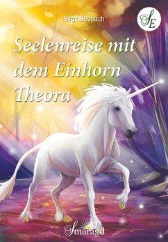 Seelenreise mit dem Einhorn Theora