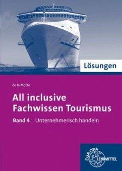 Unternehmerisch handeln, Lösungen / All inclusive - Fachwissen Tourismus .4 - Motte, Günter de la