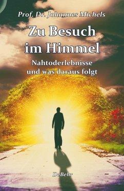 Zu Besuch im Himmel - Nahtoderlebnisse und was daraus folgt - Erweitere Neuausgabe (eBook, ePUB) - Michels, Johannes