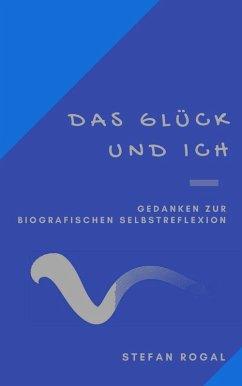 Das Glück und ich (eBook, ePUB) - Rogal, Stefan