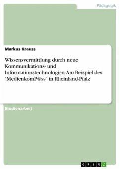 9783668551794 - Krauss, Markus: Wissensvermittlung durch neue Kommunikations- und Informationstechnologien. Am Beispiel des ´´MedienkomP@ss´´ in Rheinland-Pfalz - Buch