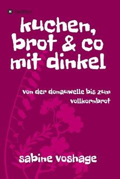 kuchen, brot und co mit dinkel (eBook, ePUB) - Voshage, Sabine