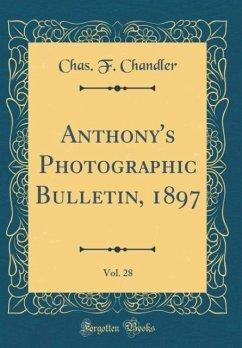 Anthony's Photographic Bulletin, 1897, Vol. 28 (Classic Reprint)