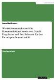 Was ist Kommunikation? Die Kommunikationstheorie von Gerold Ungeheuer und ihre Relevanz für den Fremdsprachenunterricht