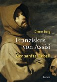 Franziskus von Assisi. Der sanfte Rebell (eBook, ePUB)