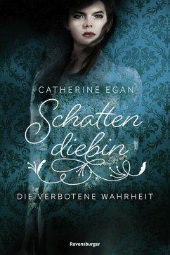 Die verbotene Wahrheit / Schattendiebin Bd.2 (eBook, ePUB) - Egan, Catherine
