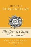 Als Gott den lieben Mond erschuf - Die schönsten Gedichte (eBook, ePUB)
