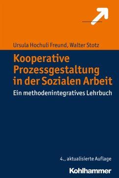 Kooperative Prozessgestaltung in der Sozialen Arbeit (eBook, PDF) - Hochuli Freund, Ursula; Stotz, Walter