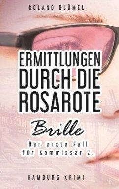 Ermittlungen durch die rosarote Brille - Blümel, Roland