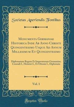 Monumenta Germaniae Historica Inde Ab Anno Christi Quingentesimo Usque Ad Annum Millesimum Et Quingentesimo, Vol. 1