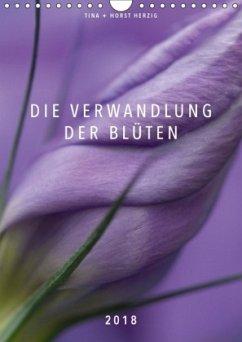 Die Verwandlung der Blüten (Wandkalender 2018 DIN A4 hoch)