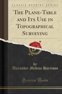 The Plane-Table and Its Use in Topographical Surveying (Classic Reprint)