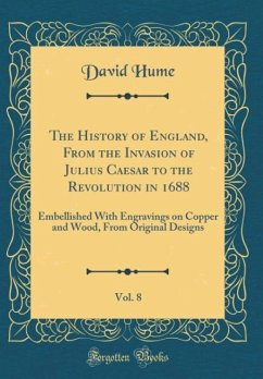 The History of England, From the Invasion of Julius Caesar to the Revolution in 1688, Vol. 8