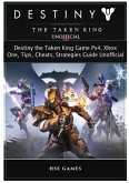 Destiny the Taken King Game Ps4, Xbox One, Tips, Cheats, Strategies Guide Unofficial