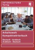 Arbeitswelt Kompaktwörterbuch Deutsch-Arabisch / Arabisch-Deutsch