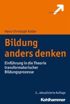 Bildung anders denken - Koller, Hans-Christoph
