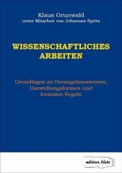 Wissenschaftliches Arbeiten - Grunwald, Klaus