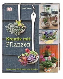 Kreativ mit Pflanzen - Hardy, Emma