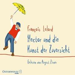 Hector und die Kunst der Zuversicht / Hector Bd.8 (6 Audio-CDs) - Lelord, François
