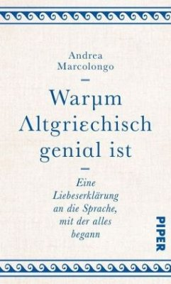 Warum Altgriechisch genial ist - Marcolongo, Andrea
