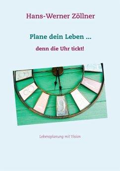 Plane dein Leben ... denn die Uhr tickt! (eBook, ePUB)