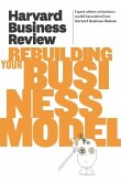 Harvard Business Review on Rebuilding Your Business Model (eBook, ePUB)