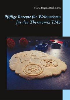 Pfiffige Rezepte für Weihnachten für den Thermomix TM5 (eBook, ePUB)