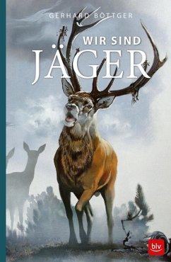Wir sind Jäger (eBook, ePUB) - Böttger, Gerhard