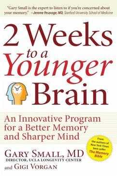 2 Weeks To A Younger Brain (eBook, ePUB) - Small, Gary; Vorgan, Gigi