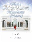 Three Mormon Missions (Sisters) (eBook, ePUB)