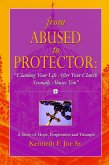 From Abused to Protector: Claiming Your Life After Your Church Sexually Abuses You: A Story of Hope, Forgiveness and Triumph (eBook, ePUB)