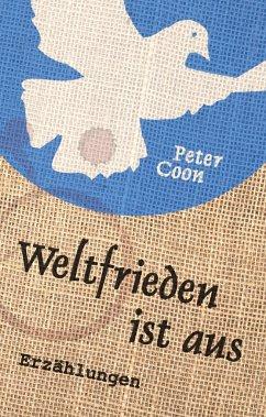 Weltfrieden ist aus - Coon, Peter