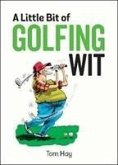 A Little Bit of Golfing Wit: Quips and Quotes for the Golf-Obsessed