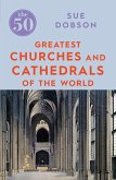 The 50 Greatest Churches and Cathedrals (eBook, ePUB)