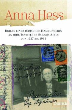 Anna Hess. Briefe einer jüdischen Hamburgerin an ihre Tochter in Buenos Aires von 1937 bis 1943 - Hess, Anna