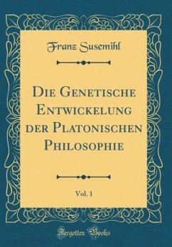 Die Genetische Entwickelung der Platonischen Philosophie, Vol. 1 (Classic Reprint)