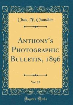 Anthony's Photographic Bulletin, 1896, Vol. 27 (Classic Reprint)