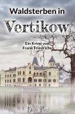 Waldsterben in Vertikow / Die Toten von Vertikow Bd.2